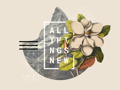 All Things New flower graphic mountain collage