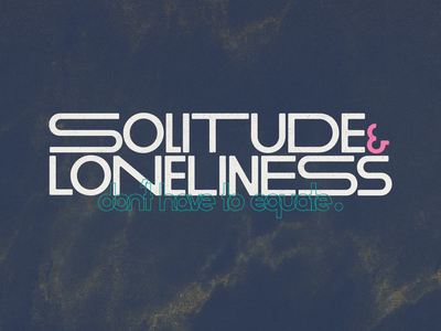 Solitude and Loneliness lonely alone texture typography equate loneliness solitude