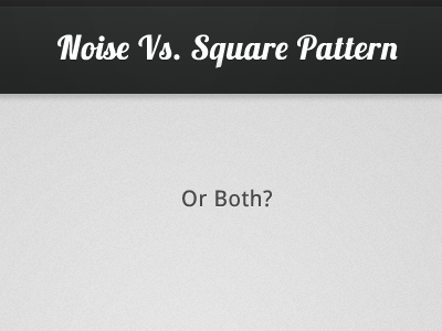 Noise Vs. Square Pattern. - Or both? noise pattern black grey