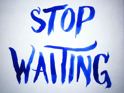Stop Waiting brush script typography lettering