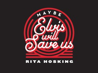 Maybe Elvis Will Save Us — shirt design
