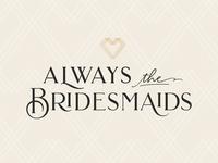 Always the Bridesmaids