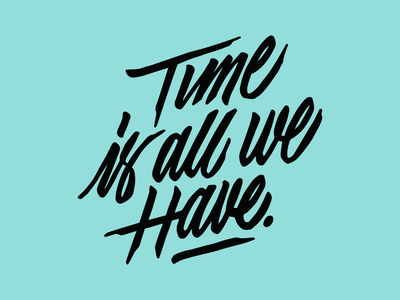Time is all we have