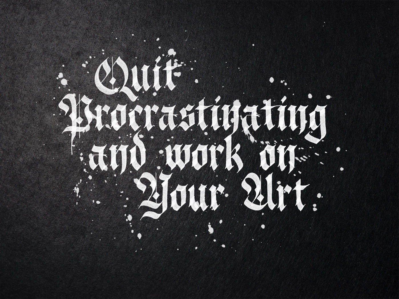 Quit Procrastinating and work on Your Art motivation poster tshirt typography lettering fraktur calligraphy