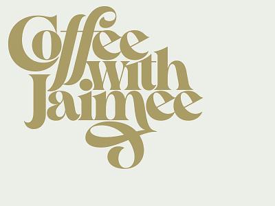 Coffee with Jaimee