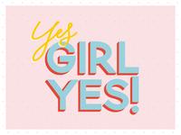 Yes, GIRL YES!