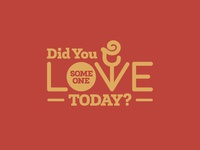 Did you love someone *today*?