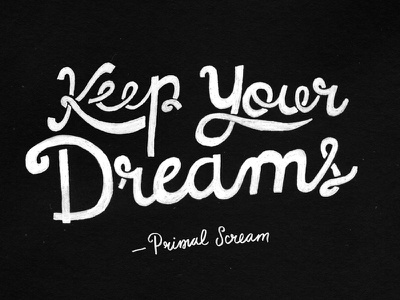 Keep Your Dreams handmade type lettering