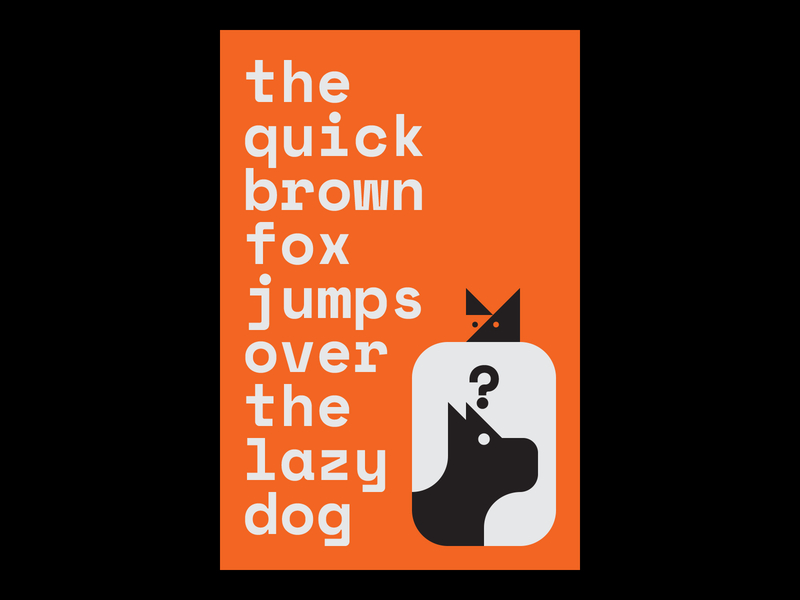 The Quick Brown Fox Jumps over the Lazy Dog typography type space mono posters poster design poster art poster illustrator illustration graphic design foxes fox dogs dog design colophon foundry alphabet