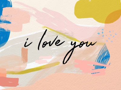 I Love You calligraphy brushy watercolor texture brushstrokes brush color design illustrator painting illustration abstract