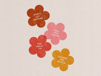 Change the World illustration floral paper texture grain texture positive quote inspiration positive typography flat illustration truegrittexturesupply atomica flowers change be the change change the world