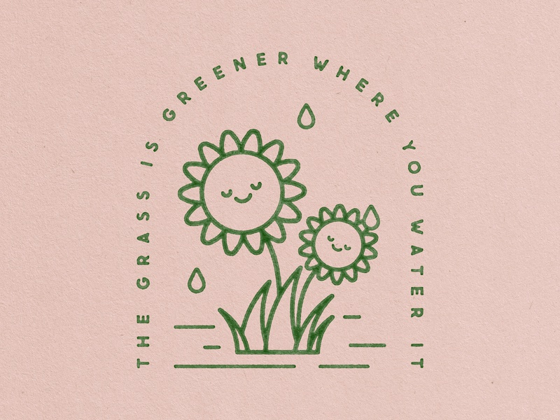 The Grass Is Greener Where You Water It illustration badge design grow paper texture texture truegrittexturesupply atomica typography type inspo flat illustration monoline self improvement positive quote growth rain water grass is greener flower badge