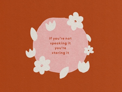 If You're Not Speaking It You're Storing It vector illustration paper texture illustrator warm self care circle cut outs floral emotions mental health atomica truegrittexturesupply texture flat typography graphic design flat illustration illustration