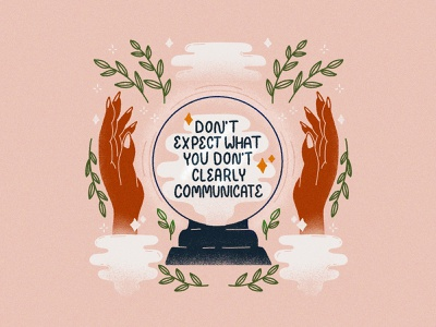 Don't Expect What You Don't Clearly Communicate quote lettered quote grain texture grain psychic mind reader hand lettering lettering procreate ipadproart tgts truegrittexturesupply texture floral hands illustration crystal ball communicate communication expectations