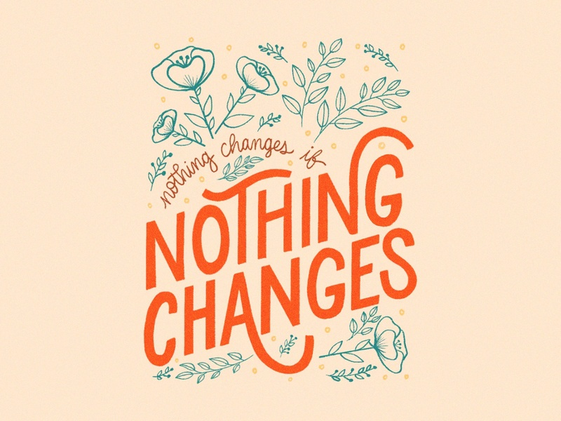 Nothing Changes If Nothing Changes floral lettering resolution self reflection mantra change nothing changes flowers floral illustration floral texture lettering hand lettering typography type ipad pro procreate graphic design design flat illustration illustration