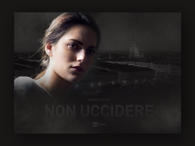 Non Uccidere - tv series ux ui broadcast visual card editing photo postproduction poster fiction series