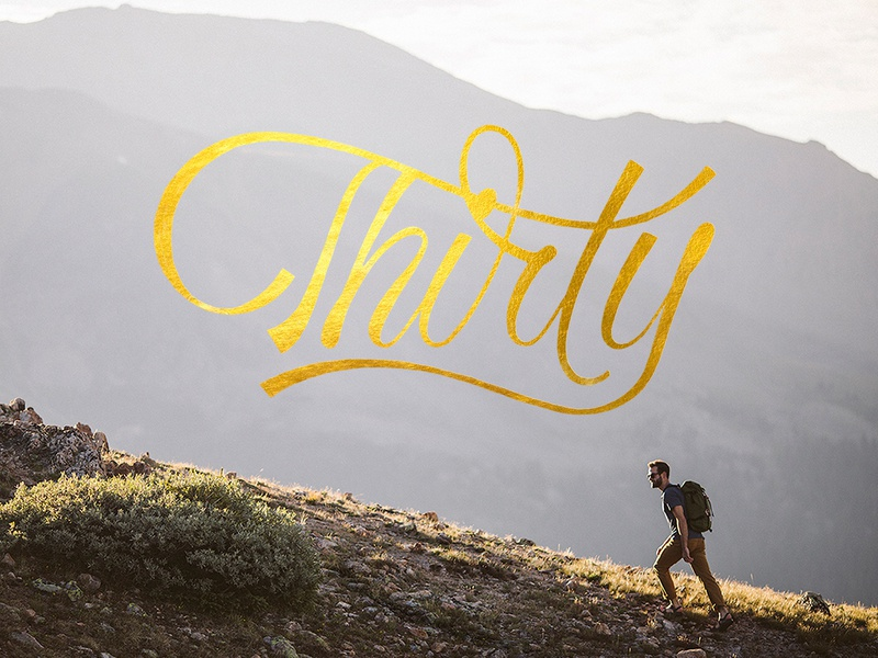 Thirty Years Old logotype hand lettering adventure birthday mountains gold foil calligraphy lettering custom type type typography thirty