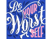 Be Your Worst Self