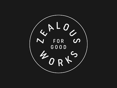 Zealous For Good Works | Badge Design identity designer identity badge design badge logo black and white minimalistic bible verse typogaphy identity design logo designer badge emblem logos logotype brand design brand identity branding visual identity logo design logo