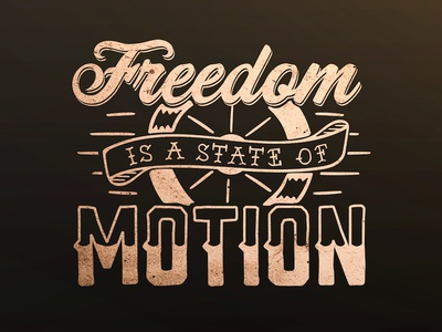 Freedom is a State of Motion