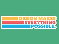 Design makes everything possible.