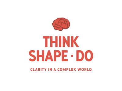 Think. Shape. Do.