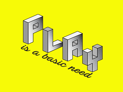 PLAY is a basic need.