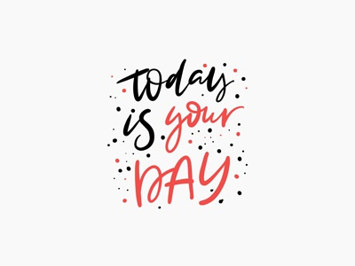 Today Is Your Day