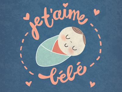 je t'aime bébé illustration hand-lettering baby love baby announcement