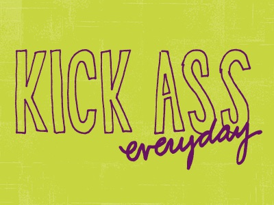 Kick Ass Everyday motivational monday handdrawn hand lettering type typography freehand script letters color hand drawn motivational monday lettering colors ass hand letters kick ass