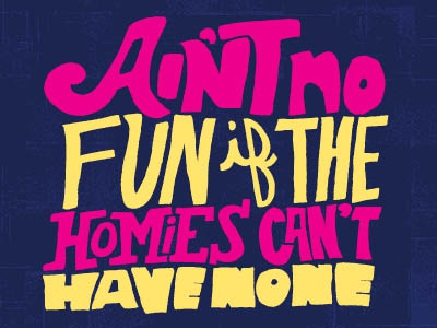 Ain't No Fun... lettering letters type typography freehand hand drawn handdrawn color colors hand letters snoop dogg snoop homies hand lettering script