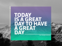 Today is a great day to have a great day