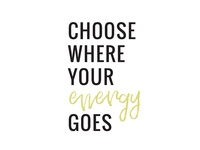 Choose Where Your Energy Goes