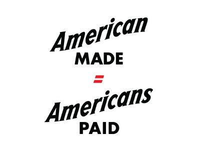 American Made = Americans Paid american made made in usa