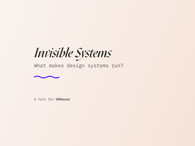 Invisible Systems: a talk on design system infrastructure ux ui design system design ops design systems