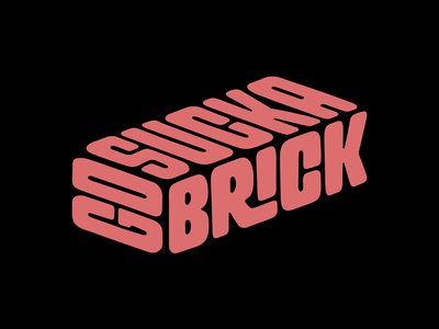 Go Suck a Brick
