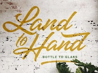 Land to Hand, Bottle to Glass.