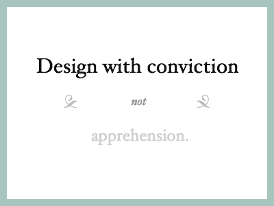Design with conviction