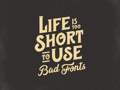 Life is too short to use bad fonts