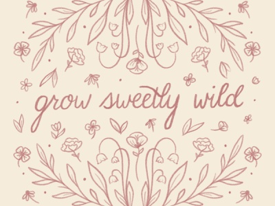 grow sweetly wild grow floral type lettering illustration