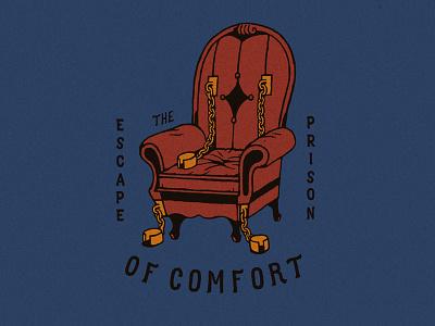 Escape the prison of comfort chair comfort