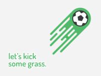 Let's kick some grass.
