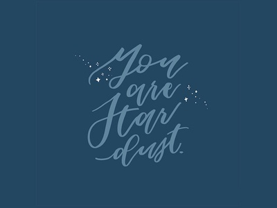 Hand Lettered / You are stardust.