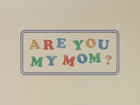 are you my mom?