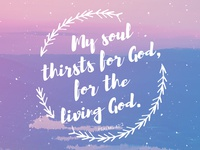 My Soul Thirsts for the Living God