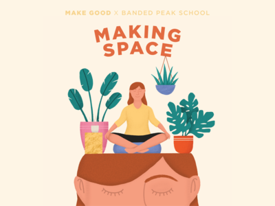 """Making Space"" Project Poster for Make Good interior design interior calm meditation mindfulness wellbeing wellness mental health youth education poster design poster vector typography logo design branding design branding illustration"