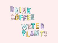Drink Coffee, Water Plants