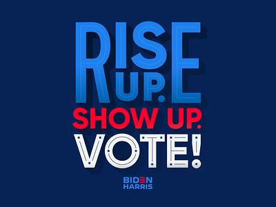 Rise Up. Show Up. riseupshowupunite riseup biden