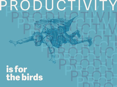 """""""Productivity is for the birds, I say!"""" layout design illustration typography"""