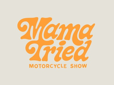 Mama Tried Motorcycle Show stenson brett brush 70s funky logo lettering type show motorcycle tried mama
